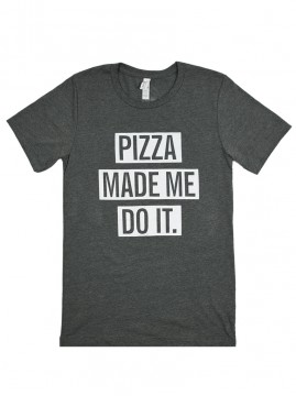 """Adult """"Pizza Made Me Do It"""" Tee"""